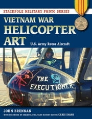 Vietnam War Helicopter Art - U.S. Army Rotor Aircraft ebook by John Brennan