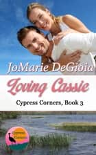 Loving Cassie - Cypress Corners Book 3 ebook by JoMarie DeGioia