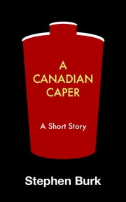 A Canadian Caper 電子書籍 by Stephen Burk