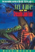 My Life as Crocodile Junk Food ebook by Bill Myers