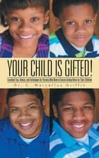 Your Child Is Gifted! - Excellent Tips, Advice, and Techniques for Parents Who Want to Secure Acting Roles for Their Children ebook by Dr. C. Marcellus Griffin