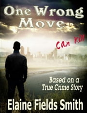 One Wrong Move - Can Kill ebook by Elaine Fields Smith