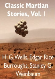 Classic Martian Stories, Vol. 1 ebook by Edgar Rice Burroughs,H. G. Wells,Stanley G. Weinbaum