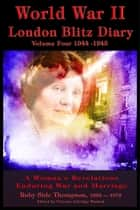 World War II London Blitz Diary Volume 4 ebook by Victoria Washuk,Ruby Thompson