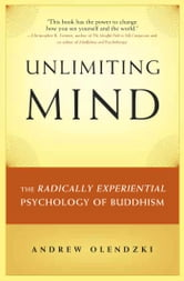 Unlimiting Mind - The Radically Experiential Psychology of Buddhism ebook by Andrew Olendzki