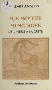 Le Mythe d'Europe : De l'Indus à la Crète ebook by Alain Anselin