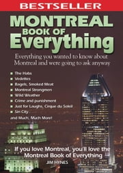 Montreal Book of Everything: Everything You Wanted to Know About Montreal and Were Going to Ask Anyway ebook by Hynes, Jim