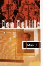 Mao II - A Novel ebook by Don DeLillo