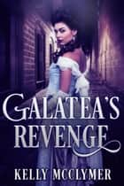 Galatea's Revenge ebook by Kelly McClymer
