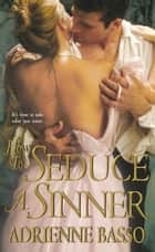 How To Seduce A Sinner ebook by Adrienne Basso