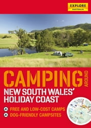 Camping around the Holiday Coast ebook by Explore Australia Publishing