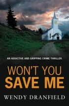 Won't You Save Me ebook by Wendy Dranfield
