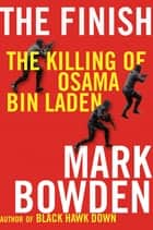 The Finish - The Killing of Osama bin Laden ebook by Mark Bowden