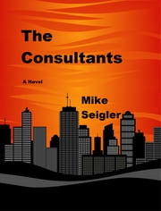 The Consultants ebook by Mike Seigler