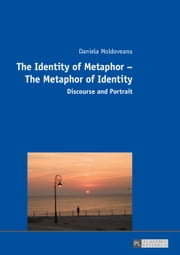 The Identity of Metaphor – The Metaphor of Identity - Discourse and Portrait ebook by Daniela Moldoveanu