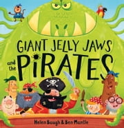 Giant Jelly Jaws and The Pirates (Read Aloud) ebook by Helen Baugh, Ben Mantle, Paul Panting
