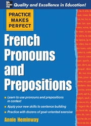 Practice Makes Perfect : French Pronouns and Prepositions: French Pronouns and Prepositions - French Pronouns and Prepositions ebook by Annie Heminway