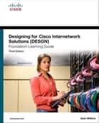 Designing for Cisco Internetwork Solutions (DESGN) Foundation Learning Guide - (CCDA DESGN 640-864) ebook by Sean Wilkins