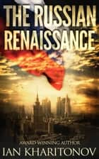 The Russian Renaissance ebook by Ian Kharitonov