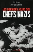 Les Derniers Jours des chefs nazis ebook by Luc MARY, Philippe VALODE