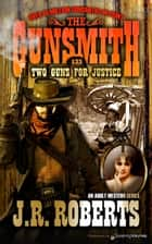 Two Guns for Justice  ebook by J.R. Roberts