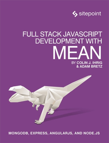 Full Stack JavaScript Development With MEAN - MongoDB, Express, AngularJS, and Node.JS ebook by Colin J Ihrig,Adam Bretz