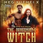 The Dragonian's Witch - The First Witch, Vol. 1 (Unabridged) audiobook by Meg Xuemei X