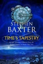 Time's Tapestry ebook by Stephen Baxter