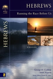 Hebrews - Running the Race Before Us ebook by George H. Guthrie,Janet Nygren,Karen H. Jobes