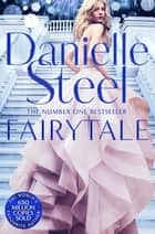 Fairytale - Escape with a Magical Story of Love, Family and Hope ebook by Danielle Steel