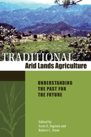 Traditional Arid Lands Agriculture - Understanding the Past for the Future ebook by Scott E. Ingram,Robert C Hunt