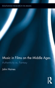 Music in Films on the Middle Ages - Authenticity vs. Fantasy ebook by John Haines
