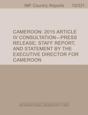 Cameroon: 2015 Article IV Consultation-Press Release; Staff Report; and Statement by the Executive Director for Cameroon ebook by FUND, INTERNATIONAL MONETARY