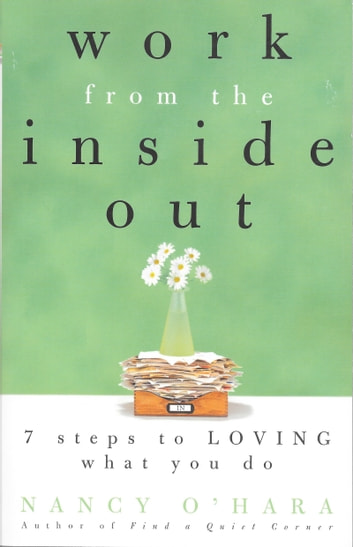 Work from the Inside Out: Seven Steps to Loving What You Do ebook by Nancy O'Hara