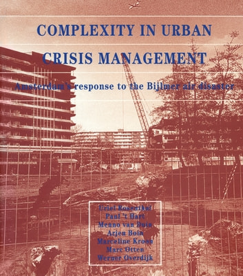 Complexity in Urban Crisis Management - Amsterdam's Response to the Bijlmer Air Disaster ebook by U. Rosenthal,et al