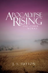 Apocalypse Rising - and other works ebook by J.S. Sutton