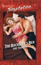 The Bachelor's Bed (Mills & Boon Temptation) ebook by Jill Shalvis