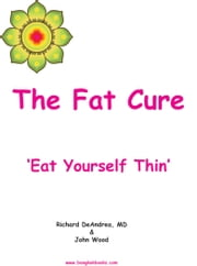 The Fat Cure - Eat Yourself Thin ebook by Richard DeAndrea,John Wood