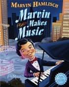 Marvin Makes Music ebook by Marvin Hamlisch, Jim Madsen
