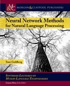 Neural Network Methods in Natural Language Processing ebook by Yoav Goldberg, Graeme Hirst