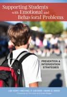 Supporting Students with Emotional and Behavioral Problems ebook by Lee Kern Ph.D.,Michael P. George, Ed.D.,Mark D. Weist, Ph.D.,Dr. Susan Rodger,Dr. Tim Lewis