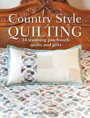 Country Style Quilting - 14 Stunning Patchwork Quilts and Gifts ebook by Lynette Anderson
