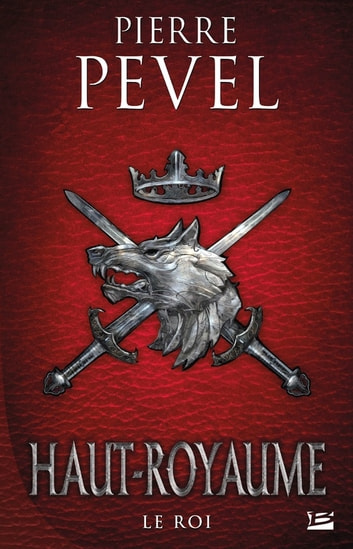 Le Roi - Haut-Royaume, T3 eBook by Pierre Pevel