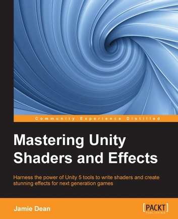 Mastering Unity Shaders and Effects ebook by Jamie Dean