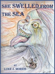 She Swelled from the Sea ebook by Luke J. Morris