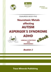 Neurotoxic Metals affecting Autism / Aspergers Syndrome / ADHD: Booklet 2 ebook by Dr. Eleonore Blaurock-Busch PhD