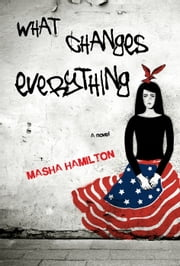 What Changes Everything ebook by Masha Hamilton