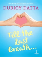 Till the Last Breath . . . ebook by Durjoy Datta