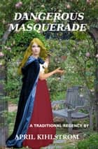 Dangerous Masquerade ebook by April Kihlstrom