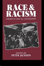 Race and Racism - Essays in Social Geography ebook by Peter Jackson